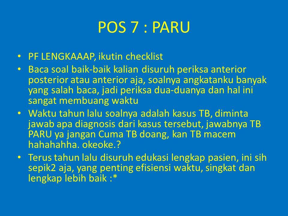 POS 7 : PARU PF LENGKAAAP, ikutin checklist Baca soal baik-baik kalian disuruh periksa anterior posterior atau anterior aja, soalnya angkatanku banyak