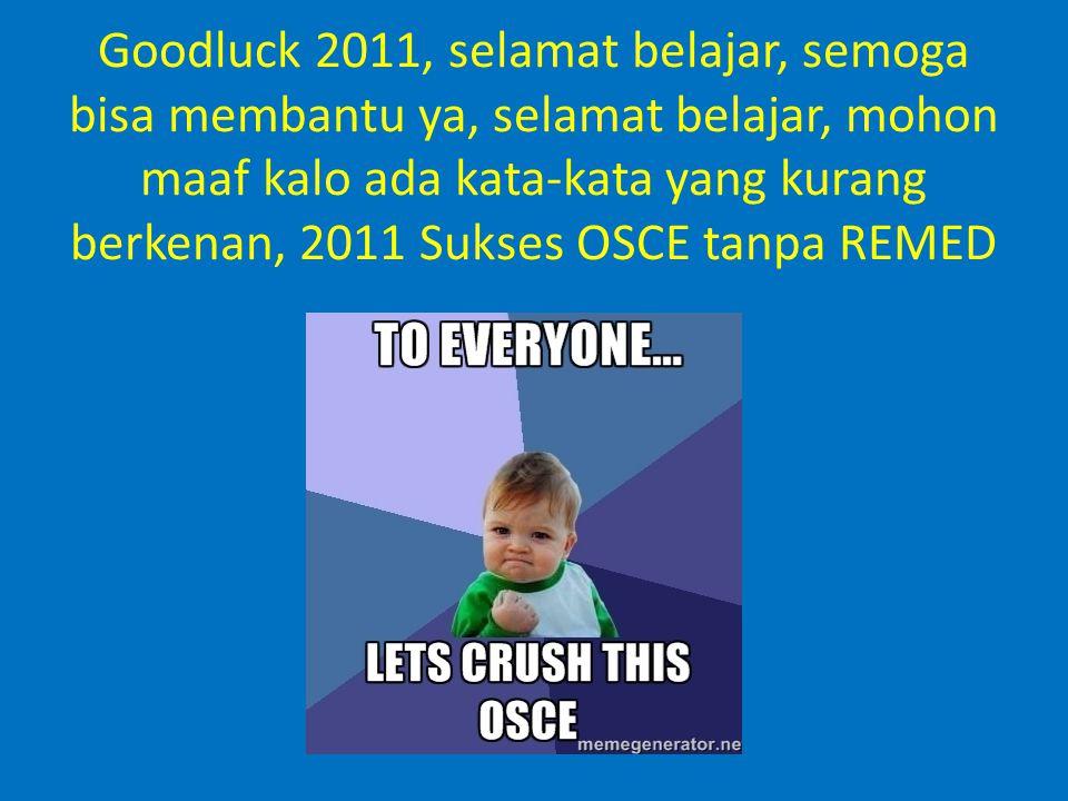 Goodluck 2011, selamat belajar, semoga bisa membantu ya, selamat belajar, mohon maaf kalo ada kata-kata yang kurang berkenan, 2011 Sukses OSCE tanpa R