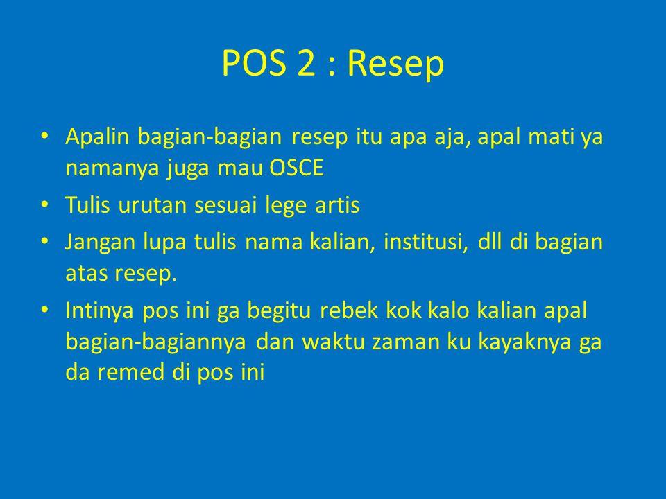 POS 2 : Resep Apalin bagian-bagian resep itu apa aja, apal mati ya namanya juga mau OSCE Tulis urutan sesuai lege artis Jangan lupa tulis nama kalian,