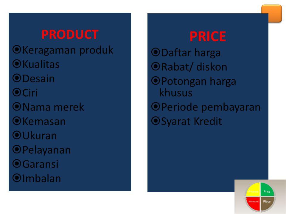 PRODUCT  Keragaman produk  Kualitas  Desain  Ciri  Nama merek  Kemasan  Ukuran  Pelayanan  Garansi  Imbalan PRICE  Daftar harga  Rabat/ di
