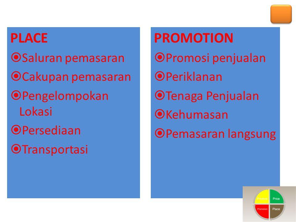 PLACE  Saluran pemasaran  Cakupan pemasaran  Pengelompokan Lokasi  Persediaan  Transportasi PROMOTION  Promosi penjualan  Periklanan  Tenaga P