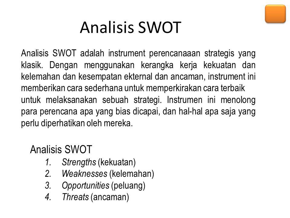 Analisis SWOT Analisis SWOT adalah instrument perencanaaan strategis yang klasik. Dengan menggunakan kerangka kerja kekuatan dan kelemahan dan kesempa