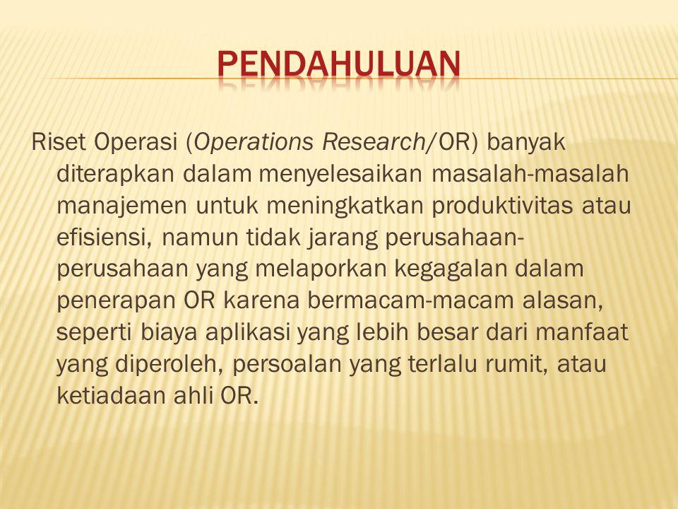 Riset Operasi (Operations Research/OR) banyak diterapkan dalam menyelesaikan masalah-masalah manajemen untuk meningkatkan produktivitas atau efisiensi