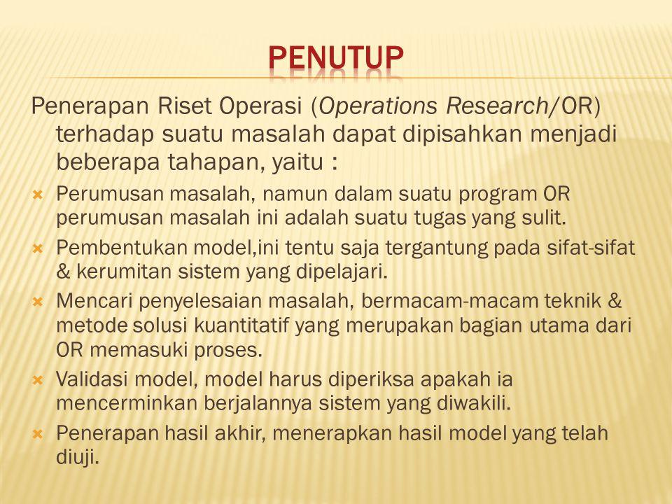 Penerapan Riset Operasi (Operations Research/OR) terhadap suatu masalah dapat dipisahkan menjadi beberapa tahapan, yaitu :  Perumusan masalah, namun