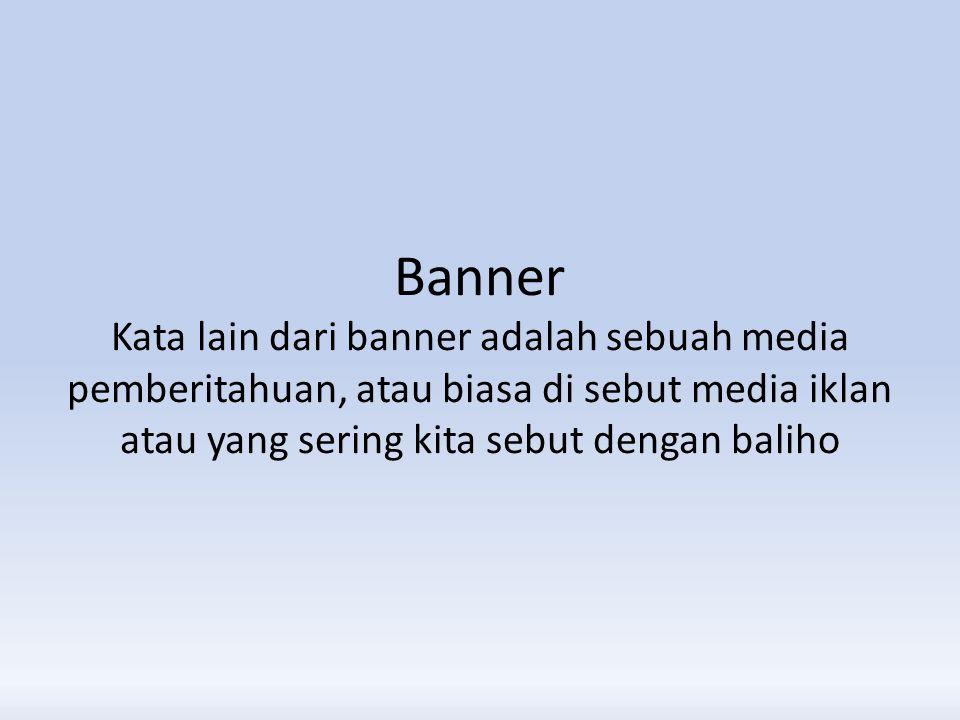 Banner Kata lain dari banner adalah sebuah media pemberitahuan, atau biasa di sebut media iklan atau yang sering kita sebut dengan baliho