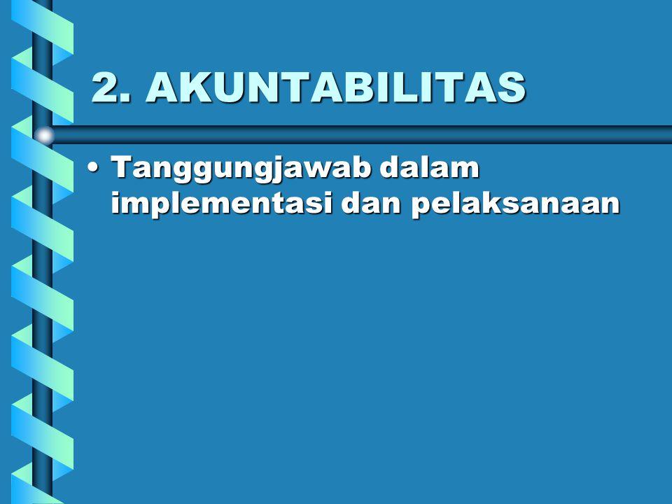 2. AKUNTABILITAS Tanggungjawab dalam implementasi dan pelaksanaanTanggungjawab dalam implementasi dan pelaksanaan