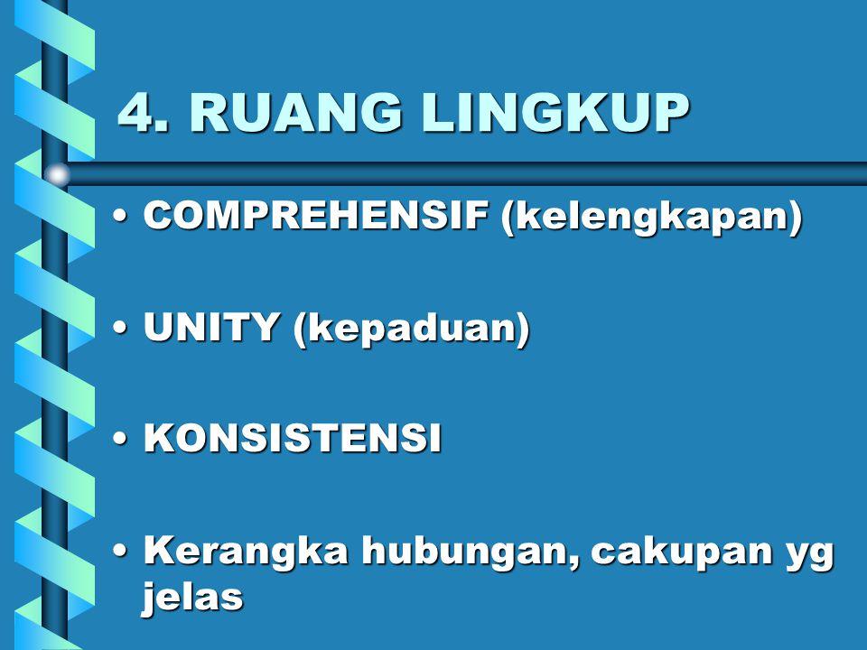 4. RUANG LINGKUP COMPREHENSIF (kelengkapan)COMPREHENSIF (kelengkapan) UNITY (kepaduan)UNITY (kepaduan) KONSISTENSIKONSISTENSI Kerangka hubungan, cakup