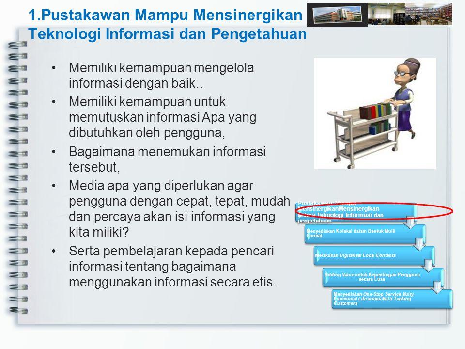 1.Pustakawan Mampu Mensinergikan Teknologi Informasi dan Pengetahuan Memiliki kemampuan mengelola informasi dengan baik.. Memiliki kemampuan untuk mem