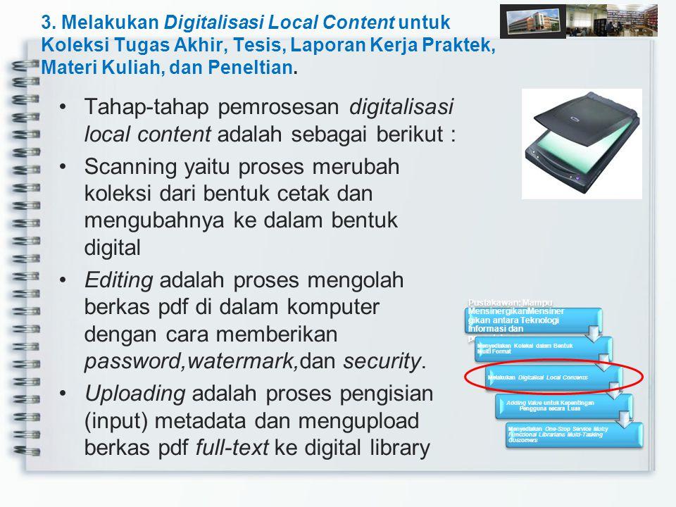 3. Melakukan Digitalisasi Local Content untuk Koleksi Tugas Akhir, Tesis, Laporan Kerja Praktek, Materi Kuliah, dan Peneltian. Tahap-tahap pemrosesan