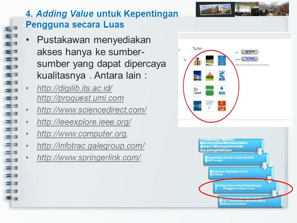 4. Adding Value untuk Kepentingan Pengguna secara Luas Pustakawan menyediakan akses hanya ke sumber- sumber yang dapat dipercaya kualitasnya. Antara l
