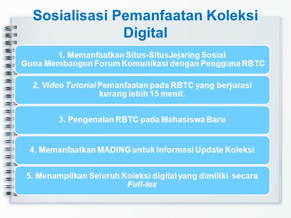 Sosialisasi Pemanfaatan Koleksi Digital 1. Memanfaatkan Situs-SitusJejaring Sosial Guna Membangun Forum Komunikasi dengan Pengguna RBTC 2. Video Tutor