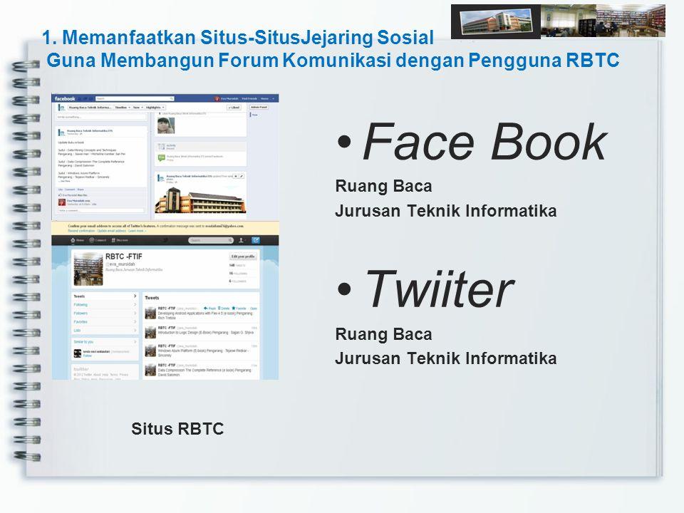 1. Memanfaatkan Situs-SitusJejaring Sosial Guna Membangun Forum Komunikasi dengan Pengguna RBTC Face Book Ruang Baca Jurusan Teknik Informatika Twiite