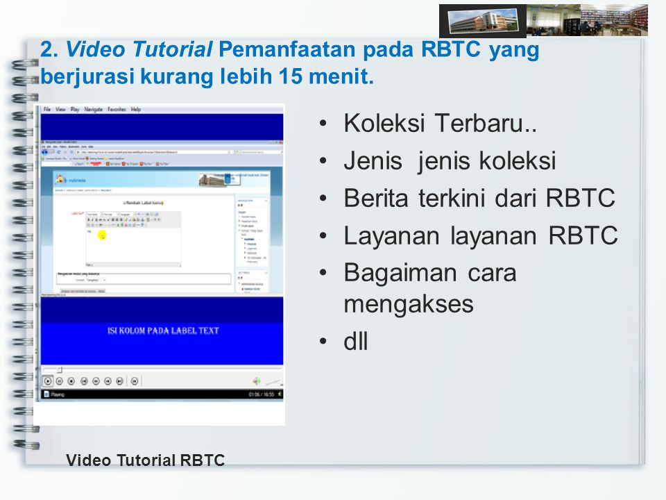 2. Video Tutorial Pemanfaatan pada RBTC yang berjurasi kurang lebih 15 menit. Koleksi Terbaru.. Jenis jenis koleksi Berita terkini dari RBTC Layanan l