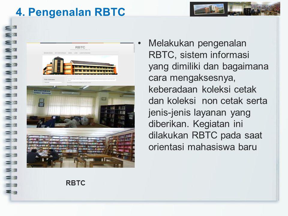 4. Pengenalan RBTC Melakukan pengenalan RBTC, sistem informasi yang dimiliki dan bagaimana cara mengaksesnya, keberadaan koleksi cetak dan koleksi non