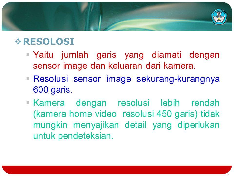  RESOLOSI  Yaitu jumlah garis yang diamati dengan sensor image dan keluaran dari kamera.  Resolusi sensor image sekurang-kurangnya 600 garis.  Kam