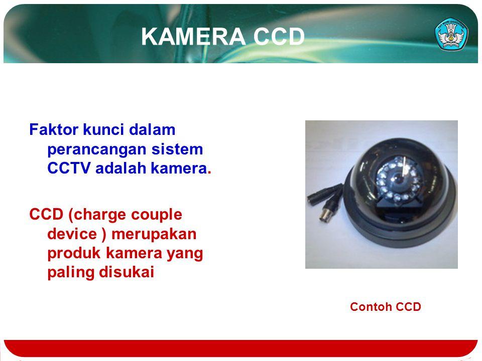 KAMERA CCD Faktor kunci dalam perancangan sistem CCTV adalah kamera. CCD (charge couple device ) merupakan produk kamera yang paling disukai Contoh CC