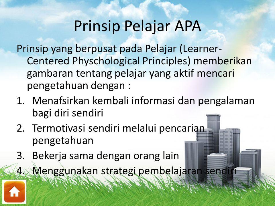 Prinsip Pelajar APA Prinsip yang berpusat pada Pelajar (Learner- Centered Physchological Principles) memberikan gambaran tentang pelajar yang aktif me