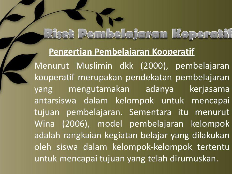 Pengertian Pembelajaran Kooperatif Menurut Muslimin dkk (2000), pembelajaran kooperatif merupakan pendekatan pembelajaran yang mengutamakan adanya ker