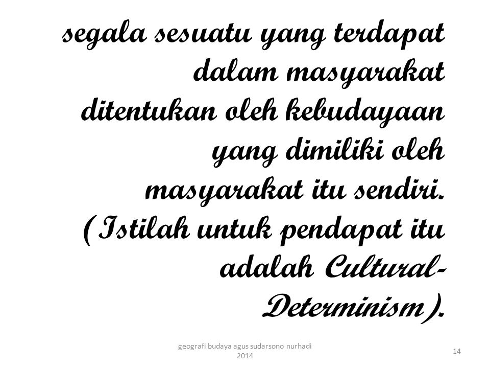 segala sesuatu yang terdapat dalam masyarakat ditentukan oleh kebudayaan yang dimiliki oleh masyarakat itu sendiri. (Istilah untuk pendapat itu adalah