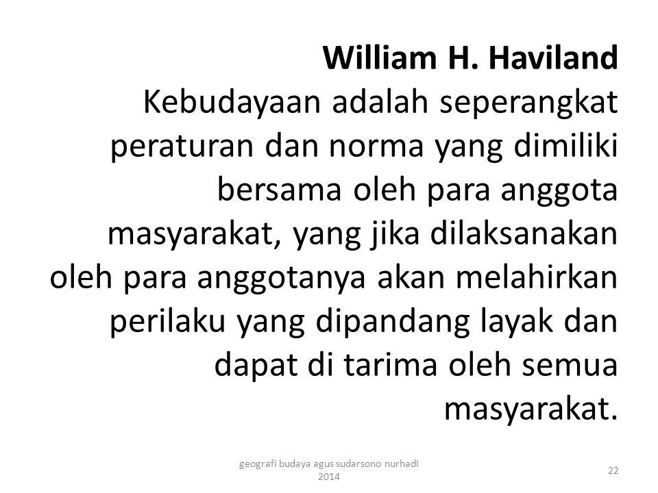 William H. Haviland Kebudayaan adalah seperangkat peraturan dan norma yang dimiliki bersama oleh para anggota masyarakat, yang jika dilaksanakan oleh