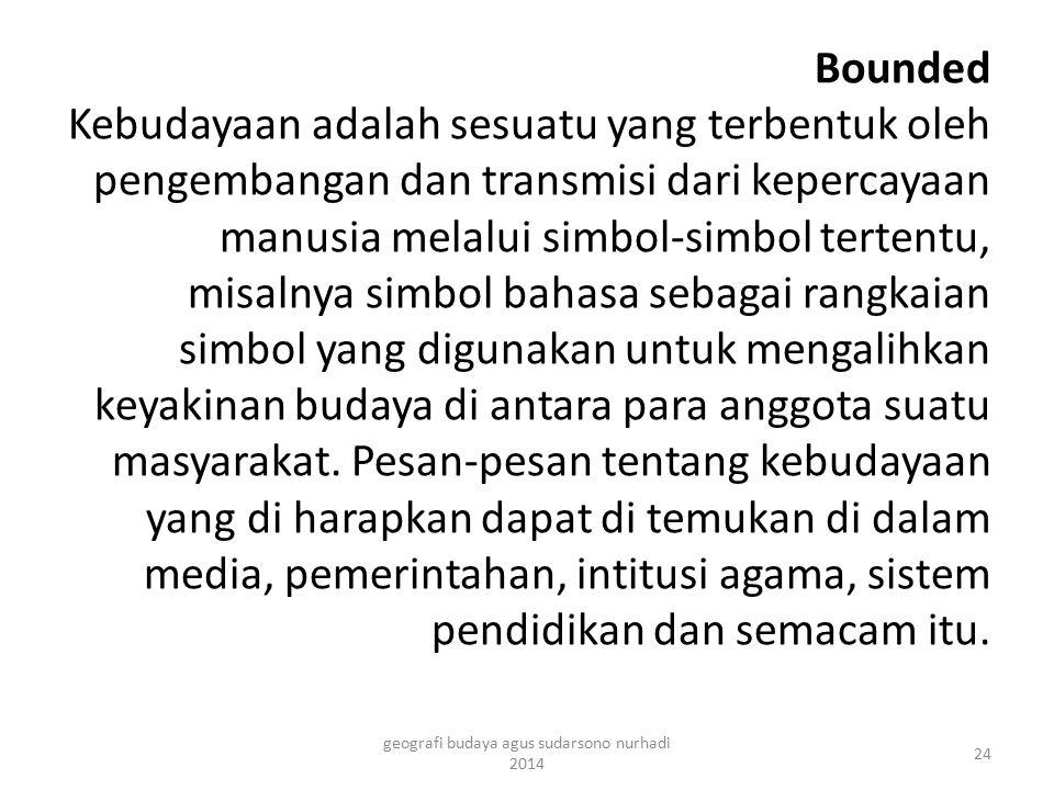 Bounded Kebudayaan adalah sesuatu yang terbentuk oleh pengembangan dan transmisi dari kepercayaan manusia melalui simbol-simbol tertentu, misalnya sim