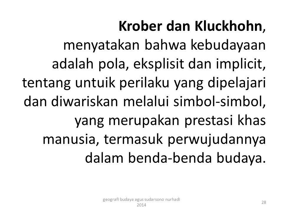 Krober dan Kluckhohn, menyatakan bahwa kebudayaan adalah pola, eksplisit dan implicit, tentang untuik perilaku yang dipelajari dan diwariskan melalui