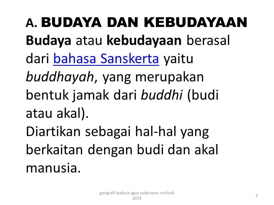 A. BUDAYA DAN KEBUDAYAAN Budaya atau kebudayaan berasal dari bahasa Sanskerta yaitu buddhayah, yang merupakan bentuk jamak dari buddhi (budi atau akal
