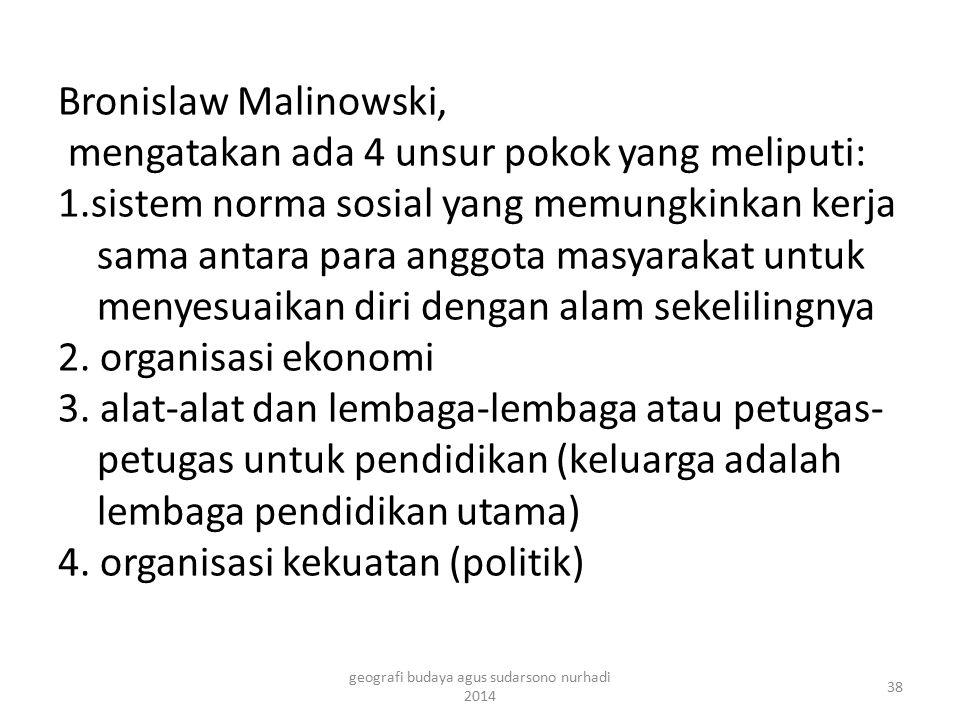 Bronislaw Malinowski, mengatakan ada 4 unsur pokok yang meliputi: 1.sistem norma sosial yang memungkinkan kerja sama antara para anggota masyarakat un