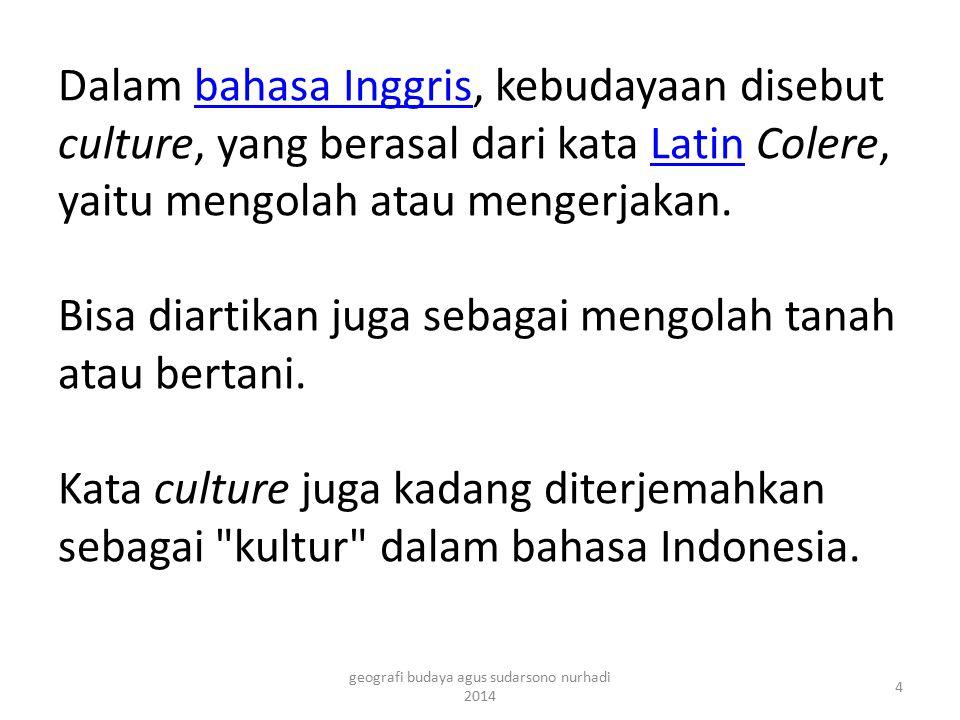 Dalam bahasa Inggris, kebudayaan disebut culture, yang berasal dari kata Latin Colere, yaitu mengolah atau mengerjakan. Bisa diartikan juga sebagai me