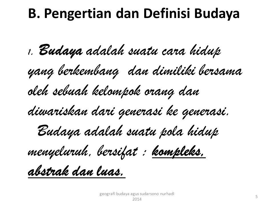 B. Pengertian dan Definisi Budaya 1. Budaya adalah suatu cara hidup yang berkembang dan dimiliki bersama oleh sebuah kelompok orang dan diwariskan dar