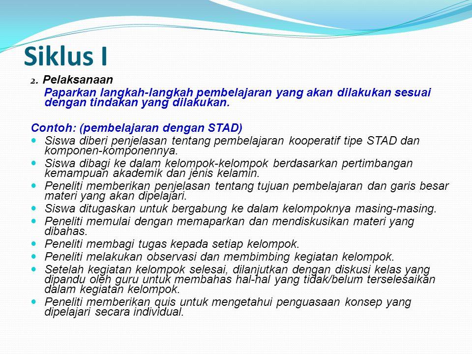 Siklus I 2. Pelaksanaan Paparkan langkah-langkah pembelajaran yang akan dilakukan sesuai dengan tindakan yang dilakukan. Paparkan langkah-langkah pemb