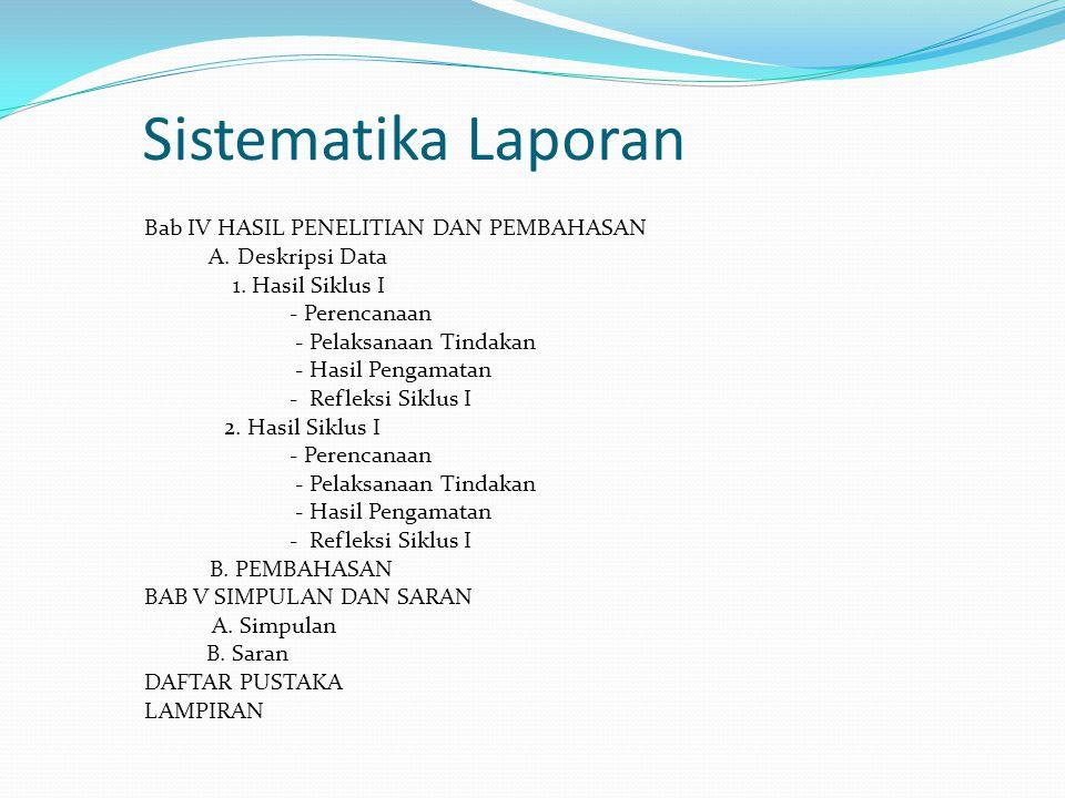 Sistematika Laporan Bab IV HASIL PENELITIAN DAN PEMBAHASAN A. Deskripsi Data 1. Hasil Siklus I - Perencanaan - Pelaksanaan Tindakan - Hasil Pengamatan