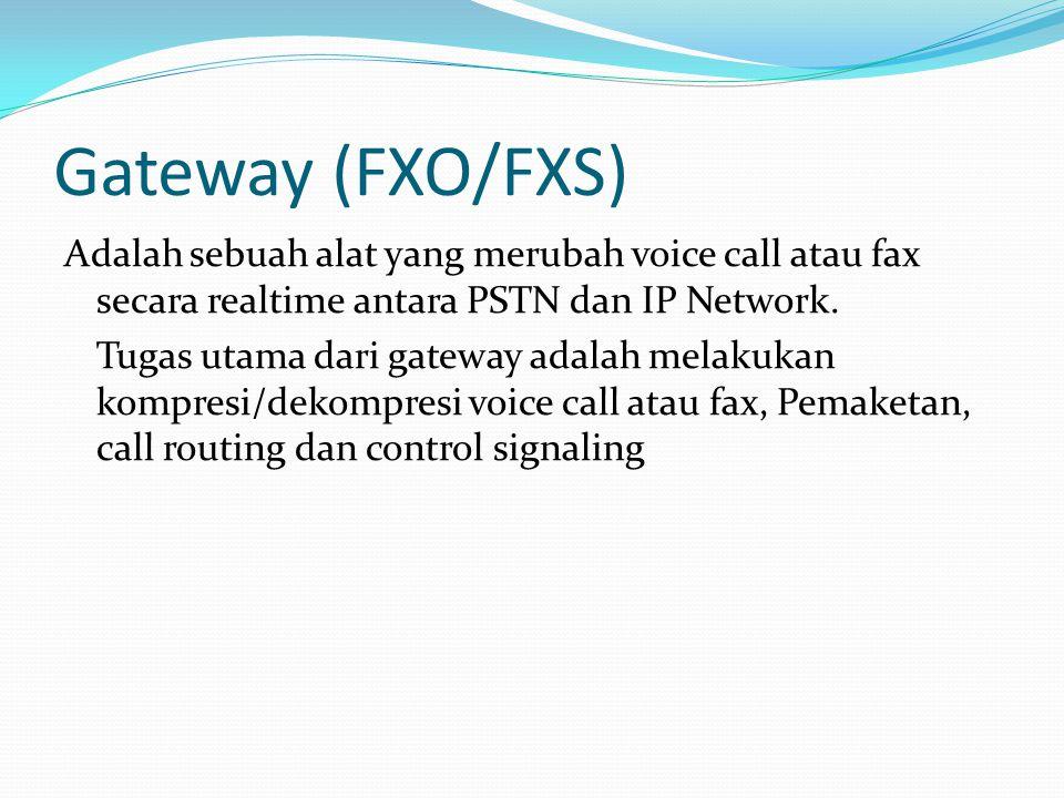 Gateway (FXO/FXS) Adalah sebuah alat yang merubah voice call atau fax secara realtime antara PSTN dan IP Network. Tugas utama dari gateway adalah mela