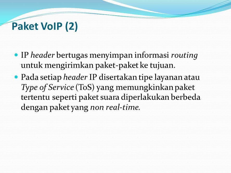 Paket VoIP (2) IP header bertugas menyimpan informasi routing untuk mengirimkan paket-paket ke tujuan. Pada setiap header IP disertakan tipe layanan a