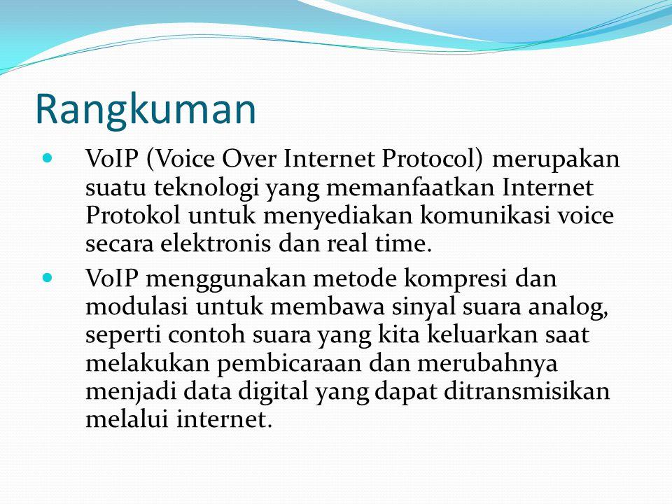 Rangkuman VoIP (Voice Over Internet Protocol) merupakan suatu teknologi yang memanfaatkan Internet Protokol untuk menyediakan komunikasi voice secara