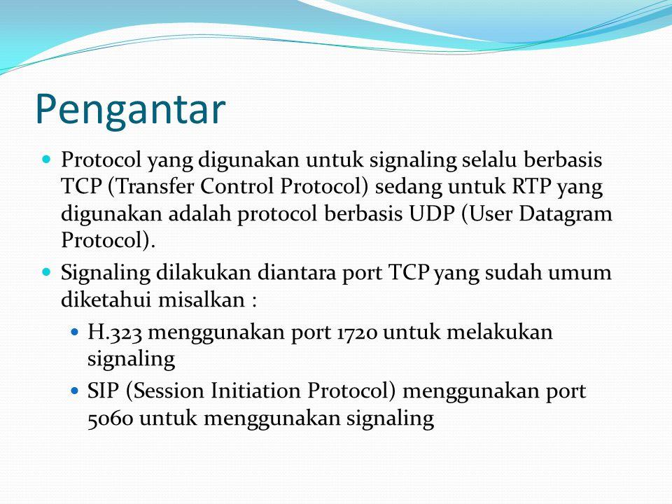 Pengantar Protocol yang digunakan untuk signaling selalu berbasis TCP (Transfer Control Protocol) sedang untuk RTP yang digunakan adalah protocol berb