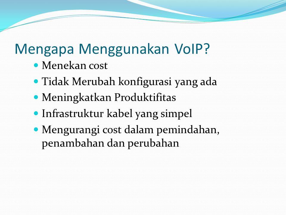 Mengapa Menggunakan VoIP? Menekan cost Tidak Merubah konfigurasi yang ada Meningkatkan Produktifitas Infrastruktur kabel yang simpel Mengurangi cost d
