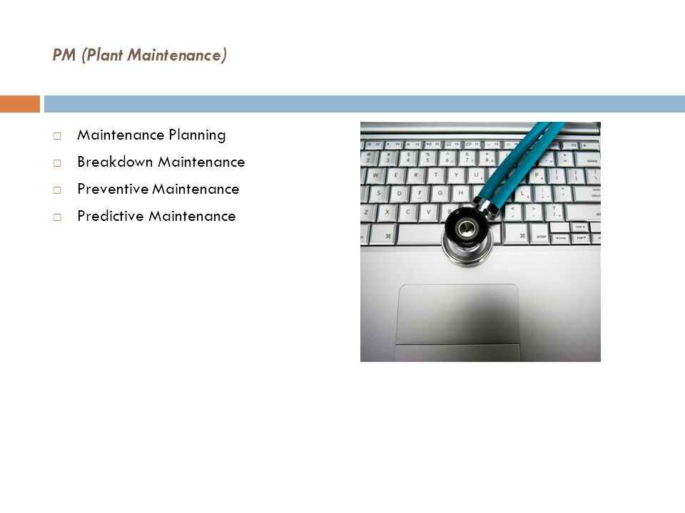 PM (Plant Maintenance)  Maintenance Planning  Breakdown Maintenance  Preventive Maintenance  Predictive Maintenance