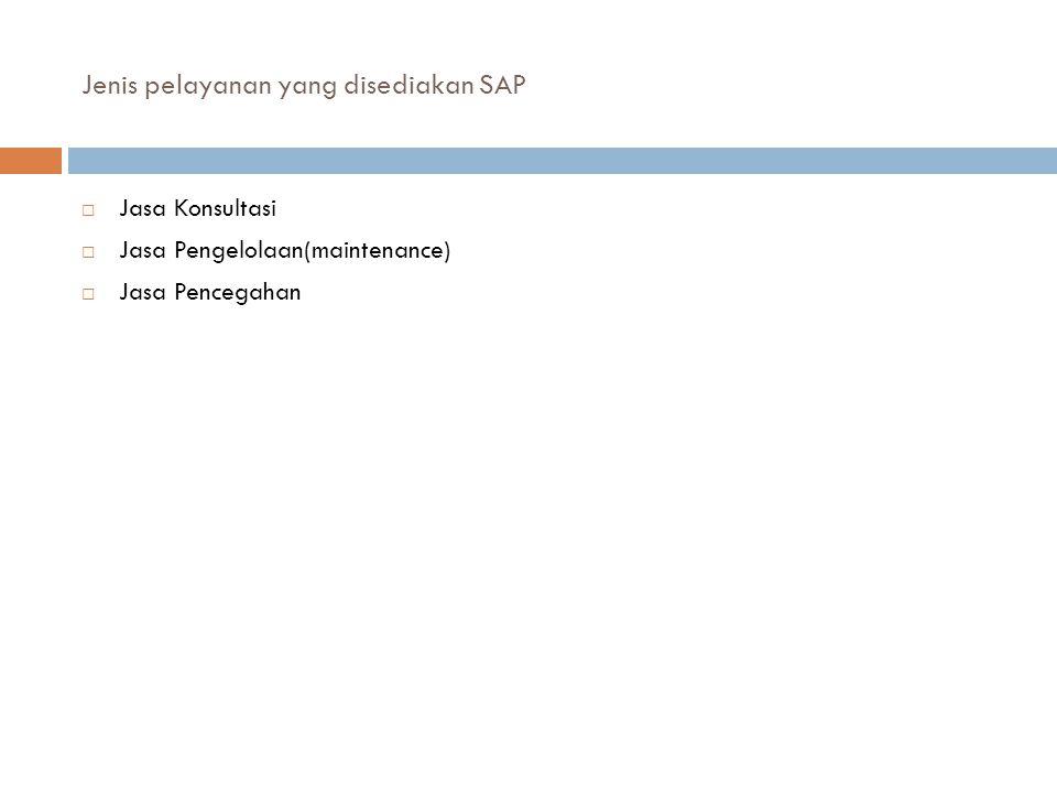 Jenis pelayanan yang disediakan SAP  Jasa Konsultasi  Jasa Pengelolaan(maintenance)  Jasa Pencegahan