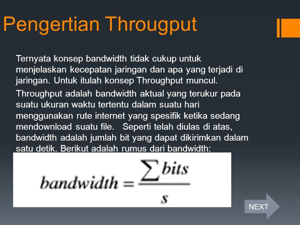 Pengertian Througput Ternyata konsep bandwidth tidak cukup untuk menjelaskan kecepatan jaringan dan apa yang terjadi di jaringan. Untuk itulah konsep