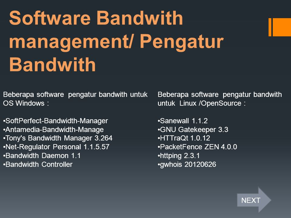 Software Bandwith management/ Pengatur Bandwith Beberapa software pengatur bandwith untuk OS Windows : SoftPerfect-Bandwidth-Manager Antamedia-Bandwid