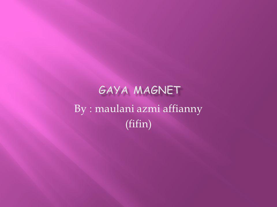 By : maulani azmi affianny (fifin)