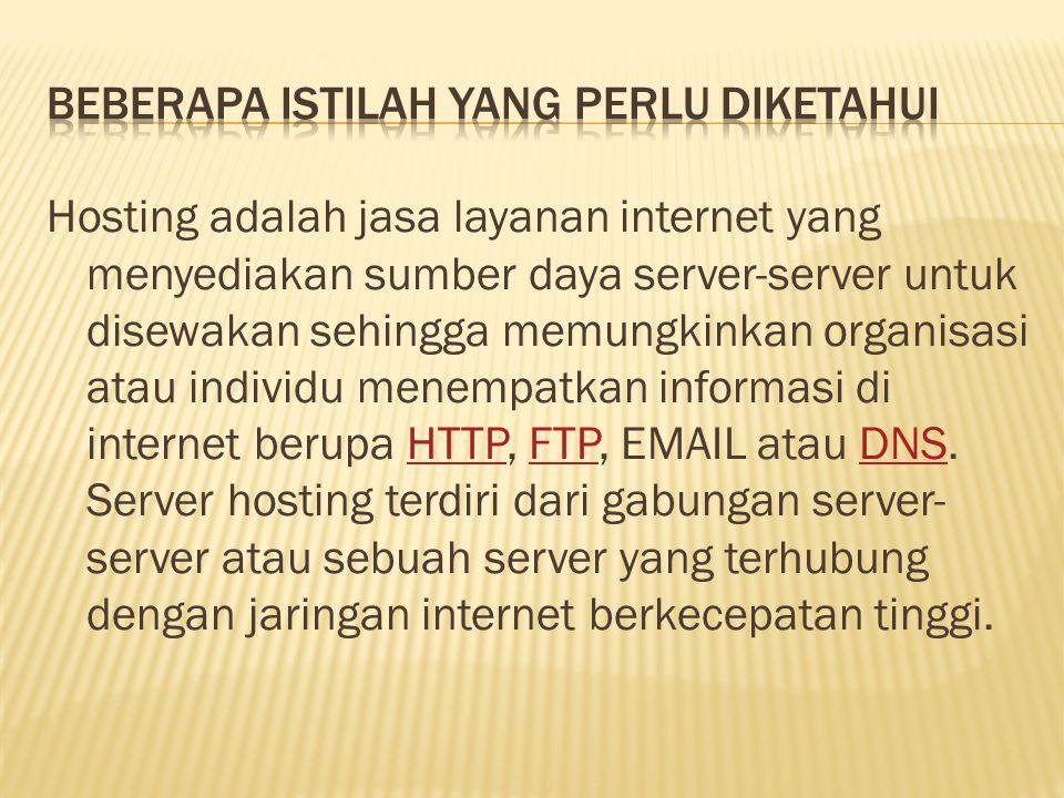 Hosting adalah jasa layanan internet yang menyediakan sumber daya server-server untuk disewakan sehingga memungkinkan organisasi atau individu menempa