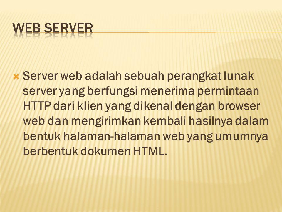  Server web adalah sebuah perangkat lunak server yang berfungsi menerima permintaan HTTP dari klien yang dikenal dengan browser web dan mengirimkan k