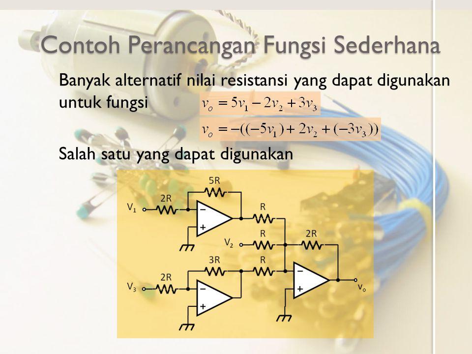Contoh Perancangan Fungsi Sederhana Banyak alternatif nilai resistansi yang dapat digunakan untuk fungsi Salah satu yang dapat digunakan