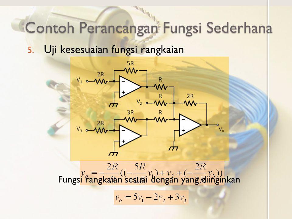Contoh Perancangan Fungsi Sederhana 5. Uji kesesuaian fungsi rangkaian Fungsi rangkaian sesuai dengan yang diinginkan
