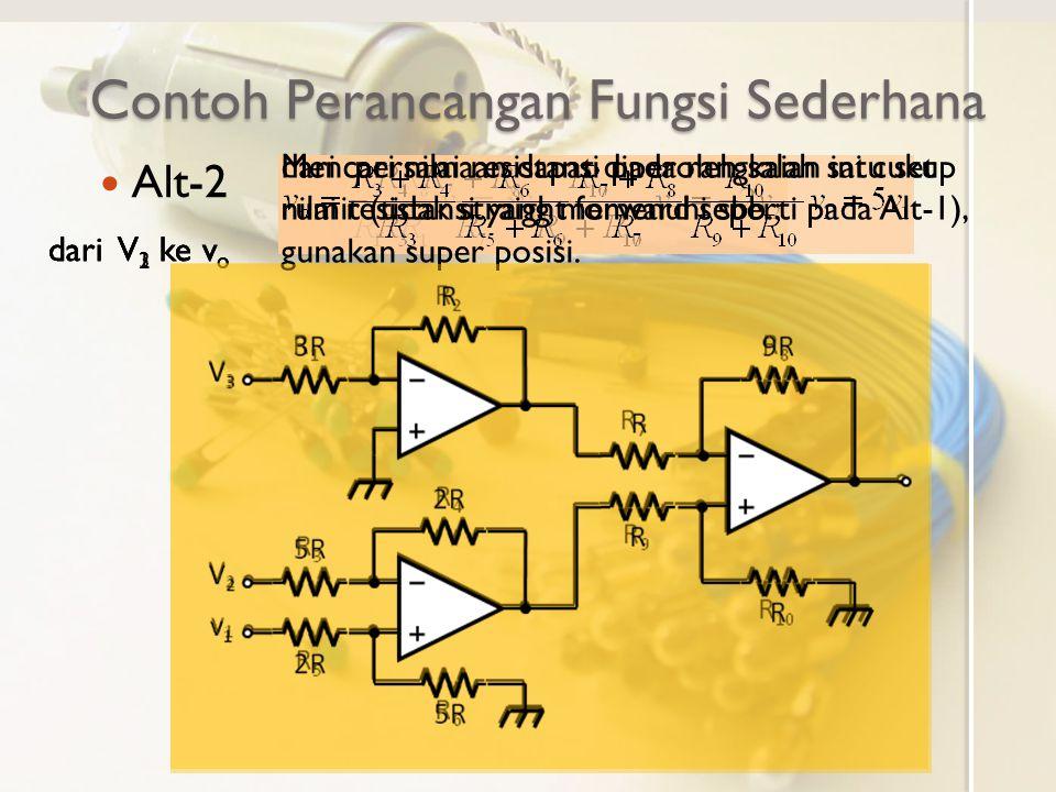 dari V 1 ke v o dari V 2 ke v o dari V 3 ke v o Contoh Perancangan Fungsi Sederhana Alt-2 Mencari nilai resistansi pada rangkaian ini cukup rumit (tid
