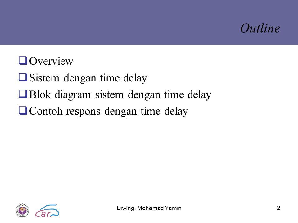 Dr.-Ing. Mohamad Yamin 2 Outline  Overview  Sistem dengan time delay  Blok diagram sistem dengan time delay  Contoh respons dengan time delay