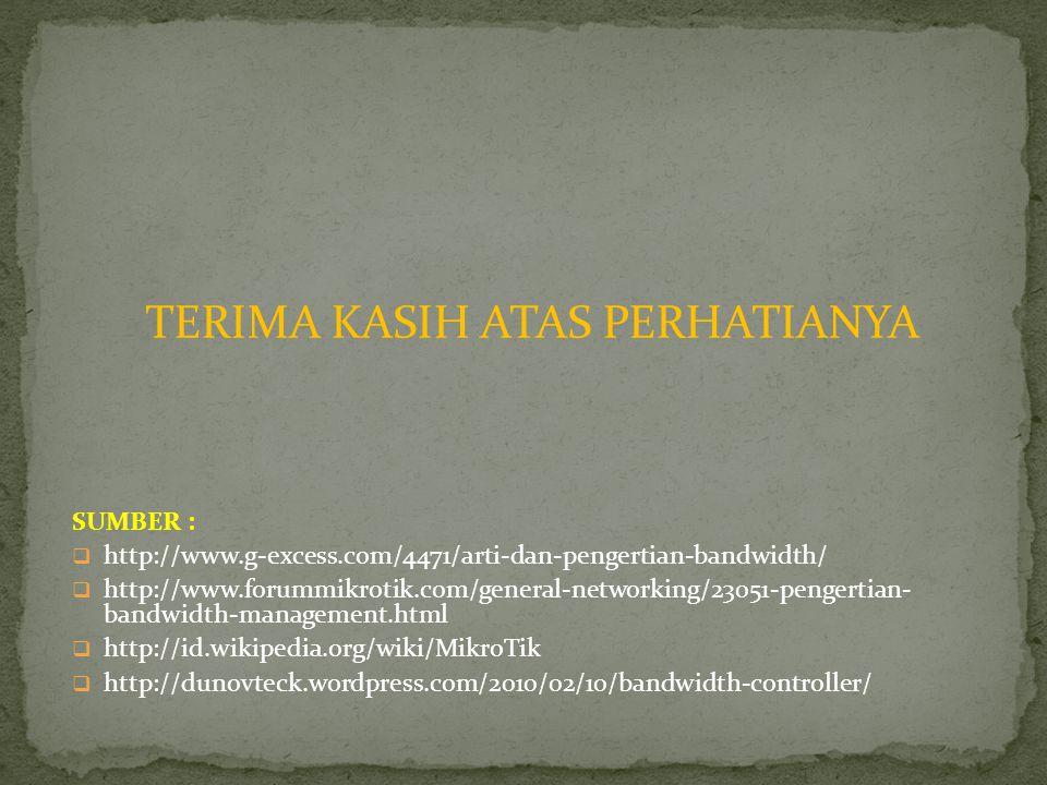 TERIMA KASIH ATAS PERHATIANYA SUMBER :  http://www.g-excess.com/4471/arti-dan-pengertian-bandwidth/  http://www.forummikrotik.com/general-networking