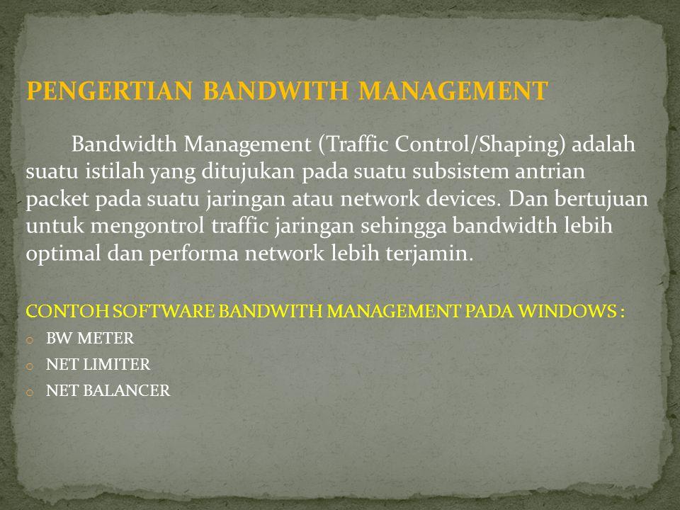 PENGERTIAN BANDWITH MANAGEMENT Bandwidth Management (Traffic Control/Shaping) adalah suatu istilah yang ditujukan pada suatu subsistem antrian packet